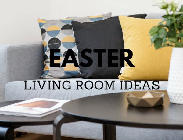 6 Tips on How to Get Your Living Room Decor Set for Easter_6 living room decor 6 Tips on How to Get Your Living Room Decor Set for Easter 6 Tips on How to Get Your Living Room Decor Set for Easter fEAT 600x460